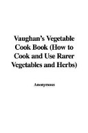 Vaughan's Vegetable Cook Book (How to Cook and Use Rarer Vegetables and Herbs)
