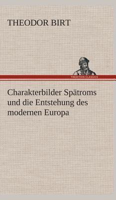 Charakterbilder Spätroms und die Entstehung des modernen Europa