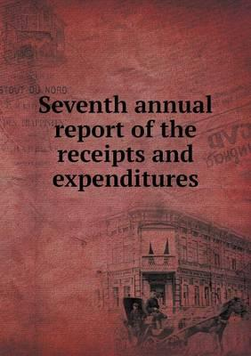 Seventh Annual Report of the Receipts and Expenditures