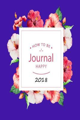 How To Be Journal Happy 2018