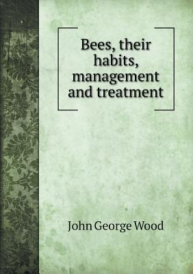 Bees, Their Habits, Management and Treatment