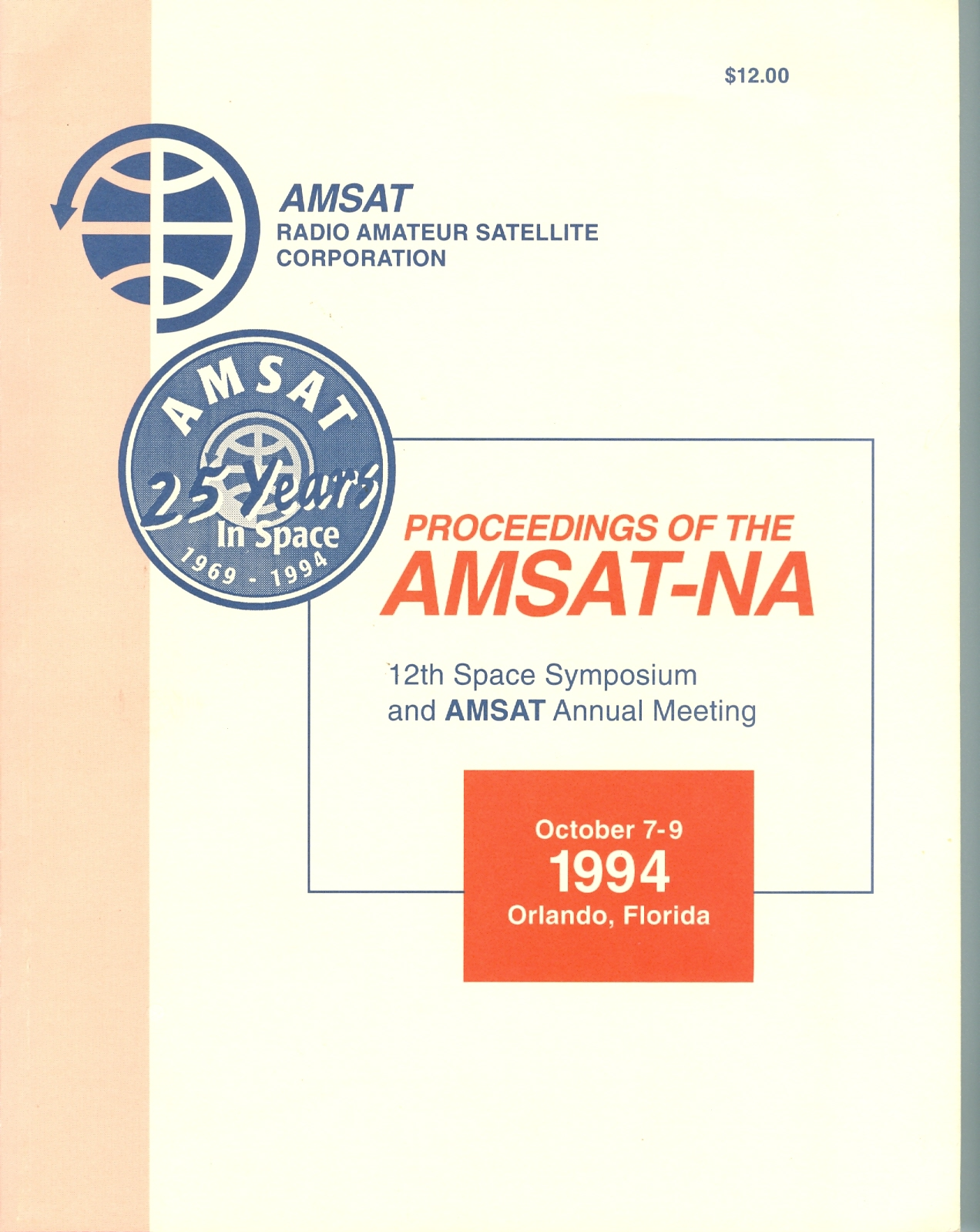 Proceedings of the AMSAT-NA 12th Space Symposium, and AMSAT Annual Meeting, October 7-9, 1994, Orlando, Florida.