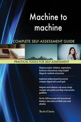 Machine to Machine Complete Self-Assessment Guide