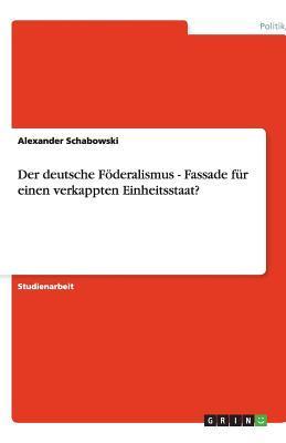 Der deutsche Föderalismus - Fassade für einen verkappten Einheitsstaat?