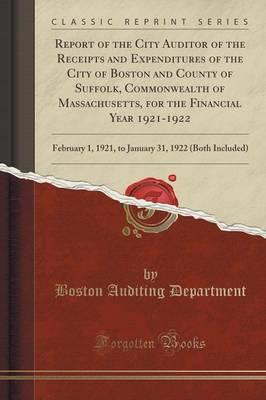 Report of the City Auditor of the Receipts and Expenditures of the City of Boston and County of Suffolk, Commonwealth of Massachusetts, for the ... 31, 1922 (Both Included) (Classic Reprint)