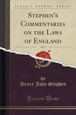 Stephen's Commentaries on the Laws of England, Vol. 1 (Classic Reprint)