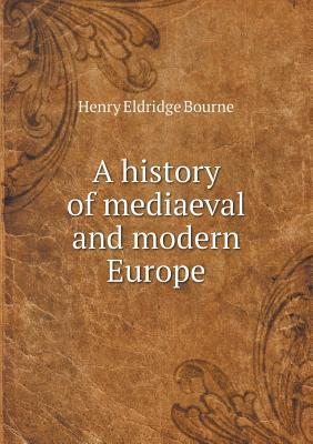A History of Mediaeval and Modern Europe
