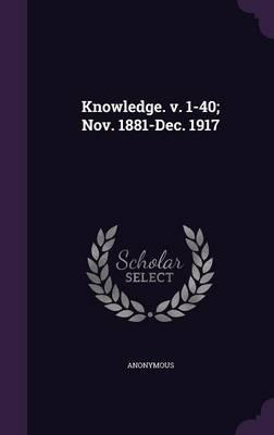 Knowledge. V. 1-40; Nov. 1881-Dec. 1917