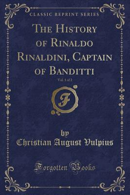 The History of Rinaldo Rinaldini, Captain of Banditti, Vol. 1 of 2 (Classic Reprint)