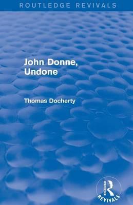 John Donne, Undone (Routledge Revivals)