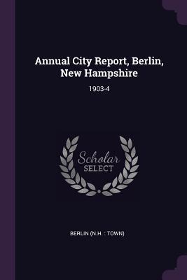 Annual City Report, Berlin, New Hampshire