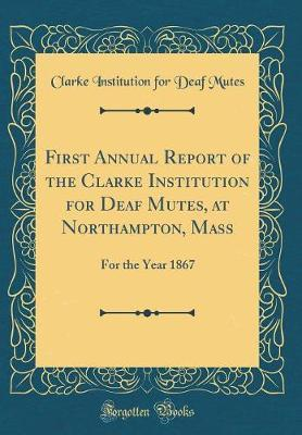 First Annual Report of the Clarke Institution for Deaf Mutes, at Northampton, Mass