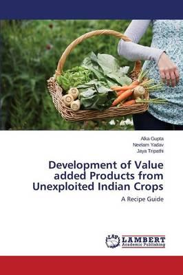 Development of Value added Products from Unexploited Indian Crops