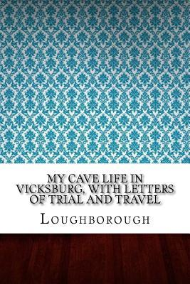 My Cave Life in Vicksburg, With Letters of Trial and Travel