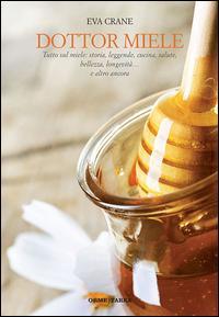 Dottor miele. Tutto sul miele