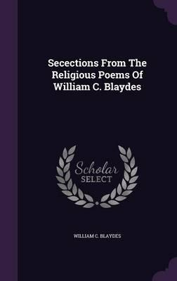 Secections from the Religious Poems of William C. Blaydes
