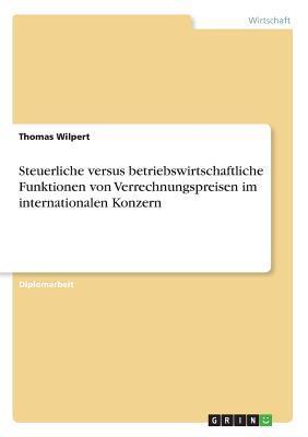 Steuerliche versus betriebswirtschaftliche Funktionen von Verrechnungspreisen im internationalen Konzern