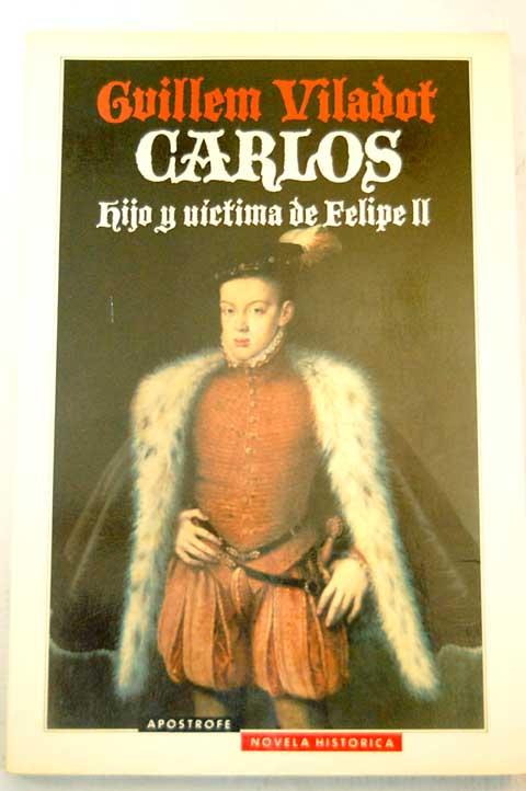 Carlos, hijo y víctima de Felipe II