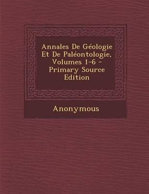 Annales de Geologie Et de Paleontologie, Volumes 1-6 - Primary Source Edition