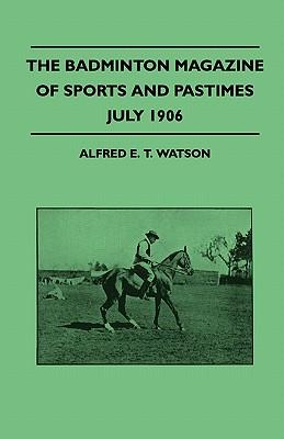 The Badminton Magazine Of Sports And Pastimes - July 1906 - Containing Chapters On