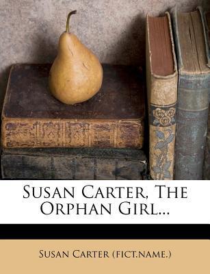 Susan Carter, the Orphan Girl.