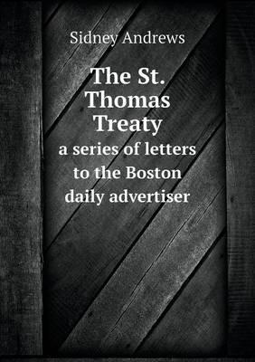 The St. Thomas Treaty a Series of Letters to the Boston Daily Advertiser
