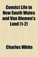 Convict Life in New South Wales and Van Diemen's Land