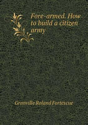 Fore-Armed. How to Build a Citizen Army