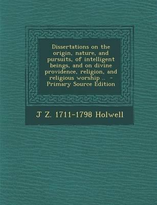 Dissertations on the Origin, Nature, and Pursuits, of Intelligent Beings, and on Divine Providence, Religion, and Religious Worship ..
