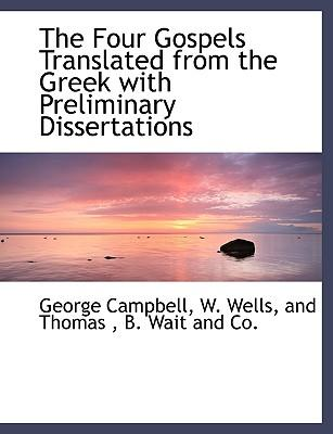 The Four Gospels Translated from the Greek with Preliminary Dissertations