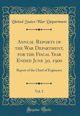 Annual Reports of the War Department, for the Fiscal Year Ended June 30, 1900, Vol. 2