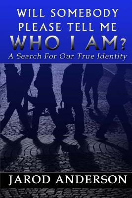 Will Somebody Please Tell Me Who I Am?
