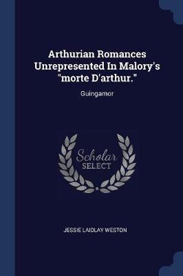 Arthurian Romances Unrepresented in Malory's Morte D'Arthur.