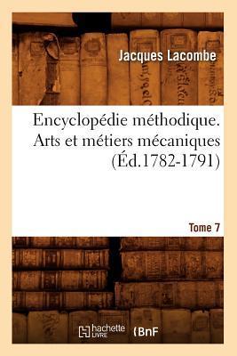 Encyclopédie Methodique. Arts et Metiers Mecaniques. Tome 7 (ed.1782-1791)