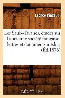Les Saulx-Tavanes, Études Sur l'Ancienne Societe Française, Lettres et Documents Inédits, (ed.1876)