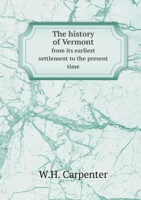 The History of Vermont from Its Earliest Settlement to the Present Time
