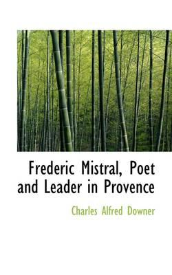 Frederic Mistral, Poet and Leader in Provence
