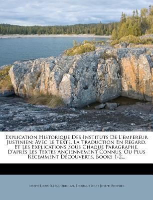 Explication Historique Des Instituts de L'Empereur Justinien