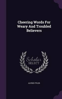Cheering Words for Weary and Troubled Believers