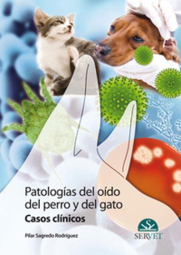 Patologías del oido del perro y del gato. Casos clínicos