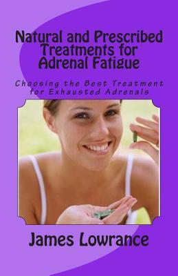 Natural and Prescribed Treatments for Adrenal Fatigue
