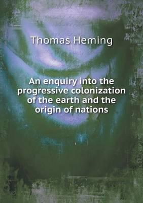 An Enquiry Into the Progressive Colonization of the Earth and the Origin of Nations