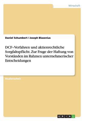 DCF-Verfahren und aktienrechtliche Sorgfaltspflicht. Zur Frage der Haftung von Vorständen im Rahmen unternehmerischer Entscheidungen
