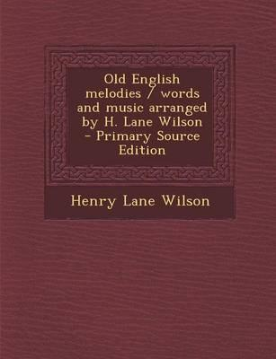 Old English Melodies / Words and Music Arranged by H. Lane Wilson