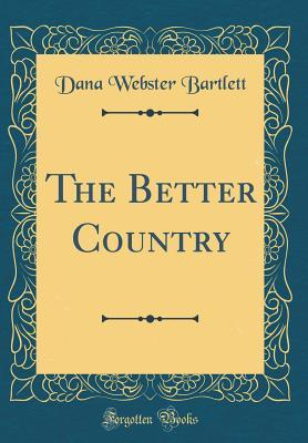 The Better Country (Classic Reprint)