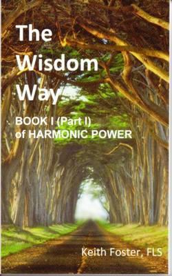 The Wisdom Way - Book 1 (Part 1 of Harmonic Power)