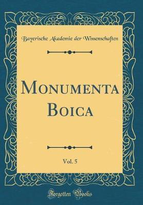 Monumenta Boica, Vol. 5 (Classic Reprint)