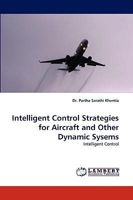 Intelligent Control Strategies for Aircraft and Other Dynamic Sysems