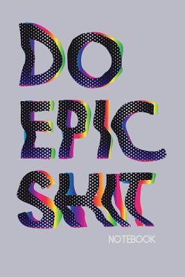 Do Epic Shit Notebook