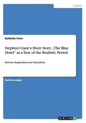 "Stephen Crane's Short Story ""The Blue Hotel"" as a Text of the Realistic Period"